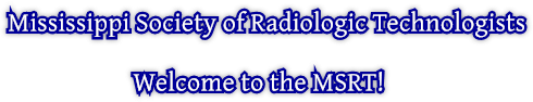 Mississippi Society of Radiologic Technologists                       Welcome to the MSRT!